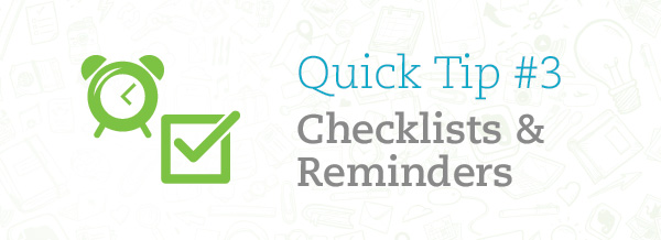 Quick Tip #2 - Checklists & Reminders