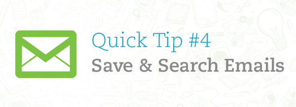 Quick Tip #4 - Save & Search Emails