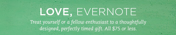 Love, Evernote. Treat yourself or a fellow enthusiast to a thoughtfully designed, perfectly timed gift. All $75 or less.
